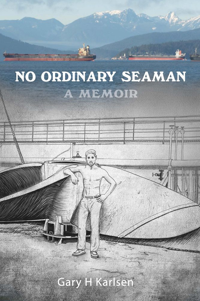 No Ordinary Seaman - A Memoir by Gary H Karlsen